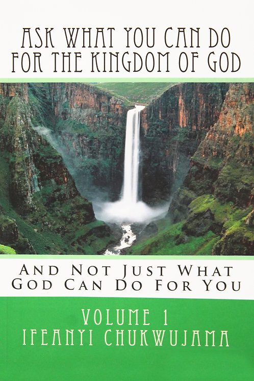 Ask What You Can Do For The Kingdom of God, Volume 1