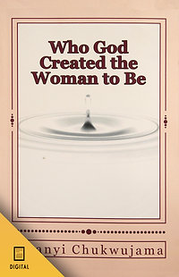 Who God Created The Woman To Be! (DIGITAL VERSION)