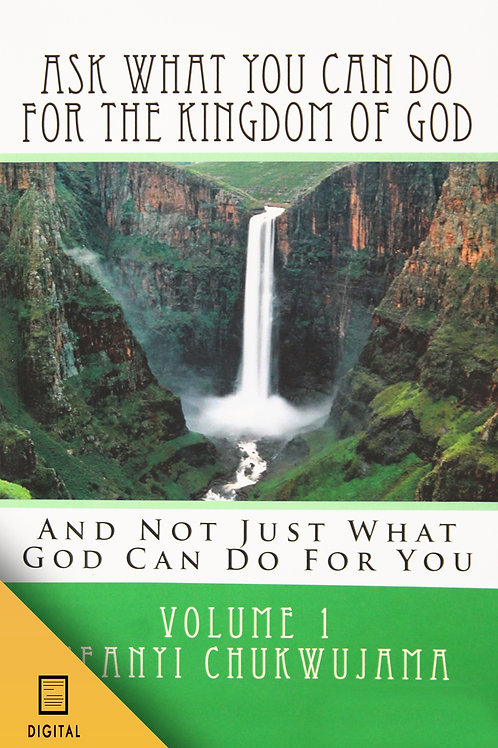 Ask What You Can Do For The Kingdom of God, Volume 1 (DIGITAL VERSION)