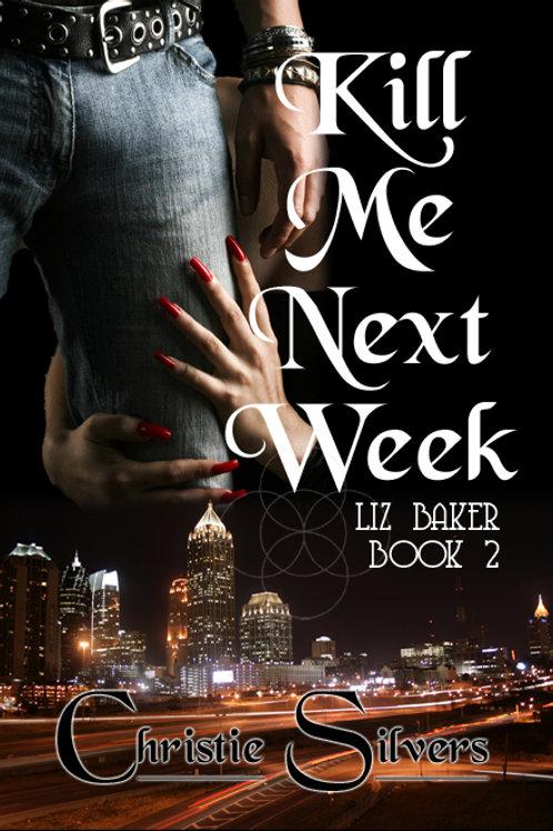 Kill Me Next Week (Liz Baker, bk 2)