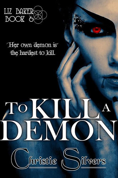 To Kill a Demon (Liz Baker, bk 6)