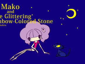 "Uploaded ""Mako and the Glittering Rainbow-colored Stone"" on YouTube"