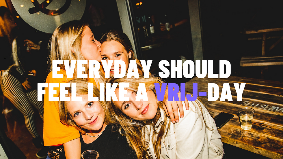 EVERYDAY SHOULD FEEL LIKE A VRIJ-DAY (2)