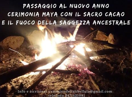 NOTTE del 31 DICEMBRE 2019 - 1 GENNAIO 2020, PASSAGGIO AL NUOVO ANNO, CERIMONIA MAYA DI CACAO E RITU