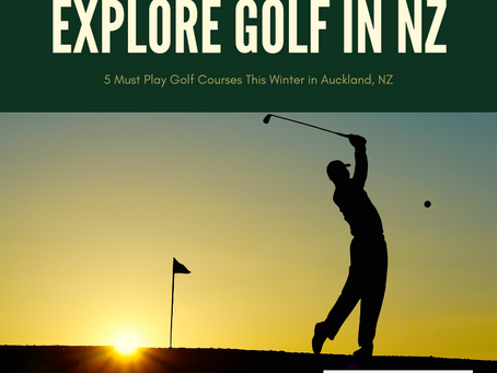 5 Must Play Golf Courses This Winter -Auckland, NZ!