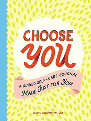 Choose You: A Guided Self-Care Journal Made Just for You