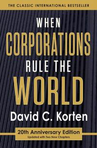 When Corporations Rule the World by David C. Korten