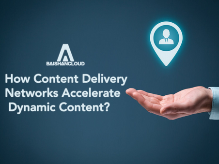 How Content Delivery Networks Accelerate Dynamic Content?