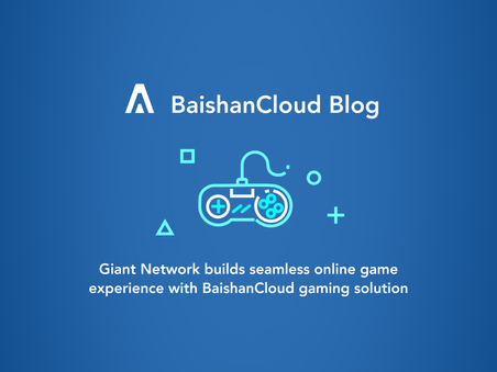 Giant Network builds seamless online game experience with BaishanCloud gaming solution