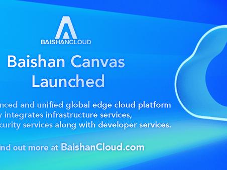 BaishanCloud Implements Global Edge Cloud Platform – Baishan Canvas