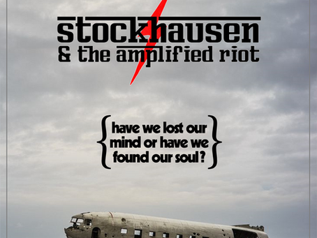 STOCKHAUSEN & THE AMPLIFIED RIOT Unveils New EP ''Have We Lost Our Mind Or Have We Found Our Soul?''