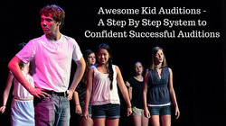 Awesome Kid Auditions - A Step By Step System to Confident Successful Auditions