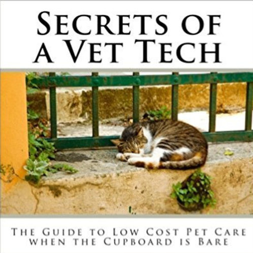 Secrets of a Vet Tech: The Guide to Low Cost Pet Care