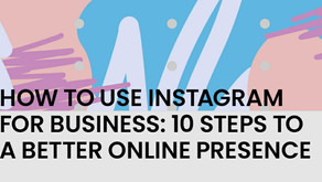 How To Use Instagram For Business: 10 Steps To a Better Online Presence