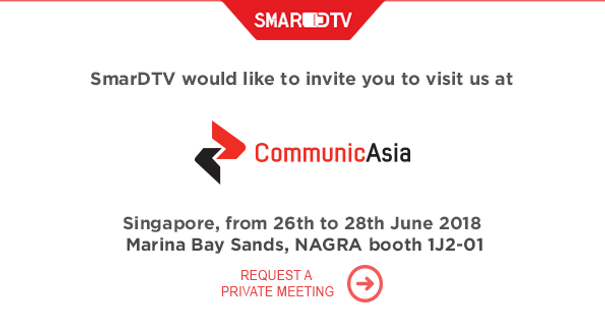 Visit SmarDTV at CommunicAsia 2018, from 26th to 28th June | Pay-Tv