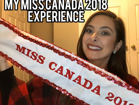 My Miss Canada 2018 Experience