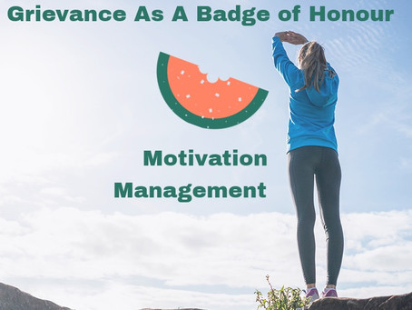 Managers: Wear Grievance as a Badge of Honour