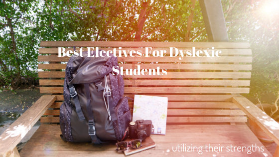 Best Electives for Dyslexic Students: utilizing their strengths