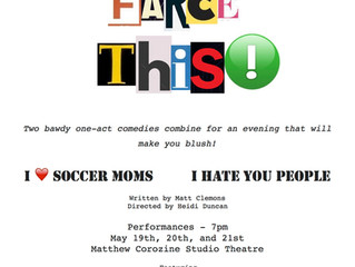 Come See Farce This! May 19th, 20th & 21st!