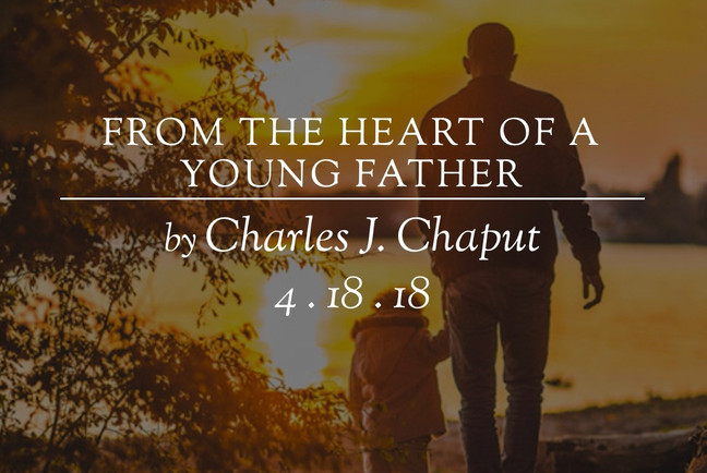From the Heart of a Young Father | Charles J. Chaput | First Things