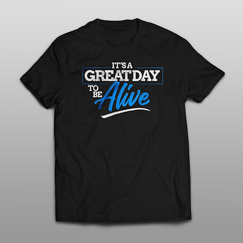 It's A Great Day To Be Alive Tee Shirt