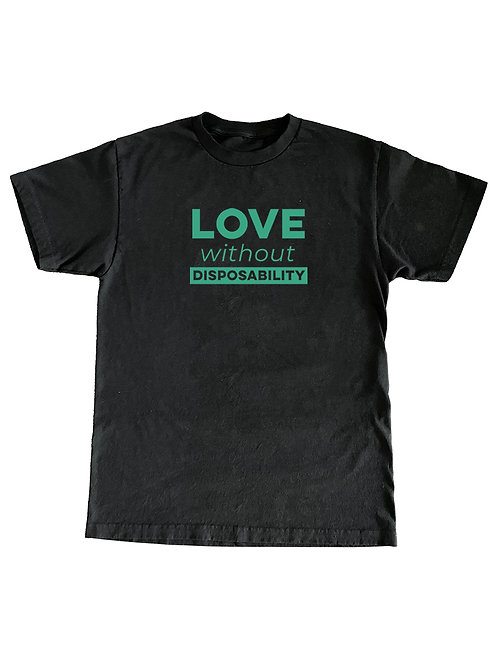 Love Without Disposability T-shirt (Black)