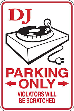DJ Parking Only All Others WILL BE SCRATCHED Funny Sign