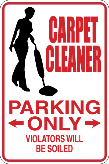 CARPET CLEANER Parking Only All Others WILL BE SOILED Funny Sign