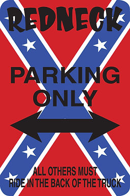REDNECK PARKING ONLY All Others Must Ride in Back of TruckFunny Sign