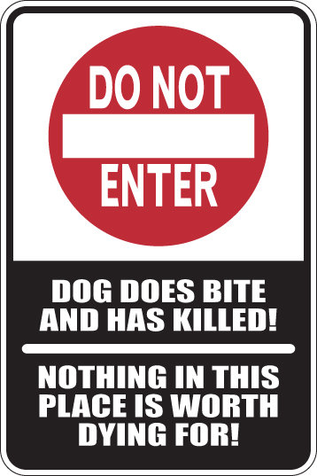 DOG DOES BITE AND HAS KILLED Nothing here is worth dying for Funny Sign