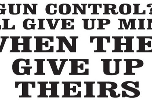 Gun control? I'll give me up when they give up theirs decal