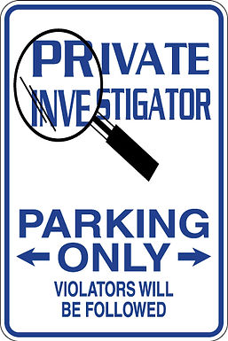 PRIVATE INVESTIGATOR Parking Only, Violators will BE FOLLOWED Funny Sign