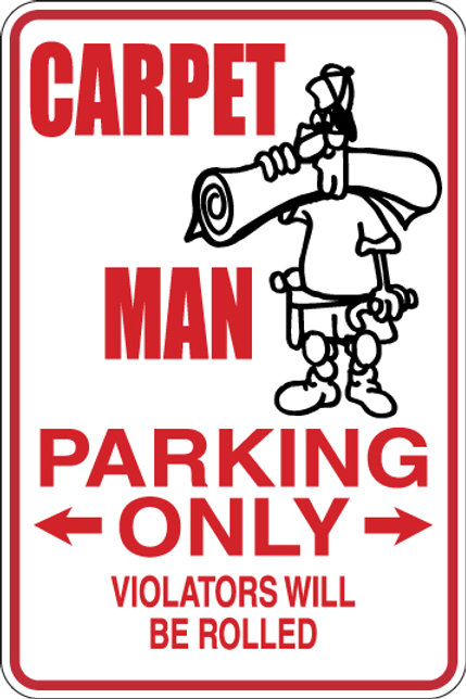 CARPET MAN Parking Only All Others WILL BE ROLLED Funny Sign