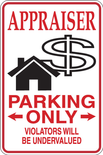 APPRAISER Parking Only All Others WILL BE UNDERVALUED Funny Sign