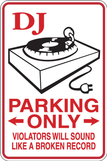 DJ Parking Only All Others WILL SOUND LIKE A BROKEN RECORD Funny Sign