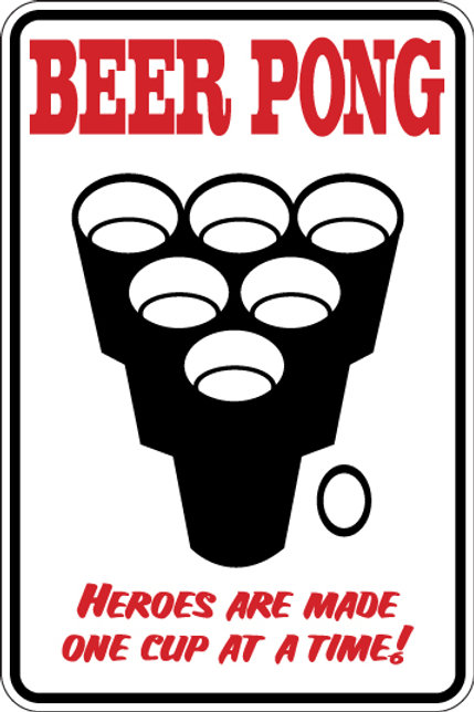 BEER PONG Heroes Are Made One Cup At a Time Funny Sign