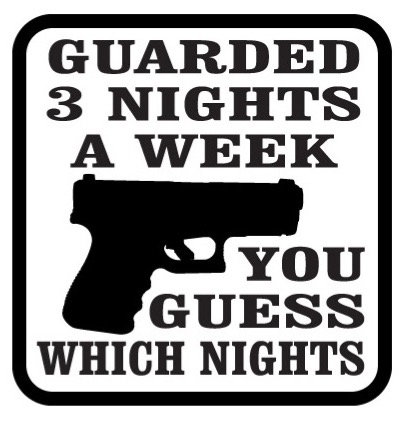 GUARDED 3 NIGHTS A WEEK You guess which nights! Gun Decal Sticker