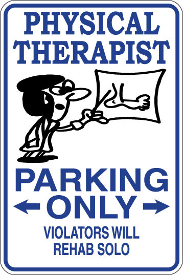 PHYSICAL THERAPIST Parking Only Violators will REHAB SOLO Funny Sign