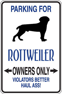 PARKING for Rottweiler OWNERS ONLY Violators Better Haul Ass Sign