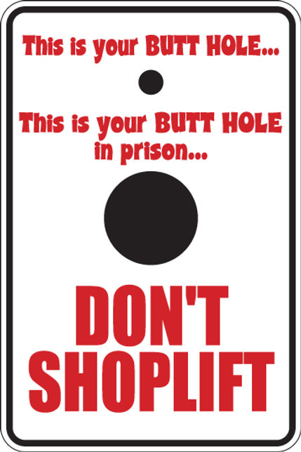 This is your butt hole, this is your butt hole in prison DON'T STEAL Funny Sign