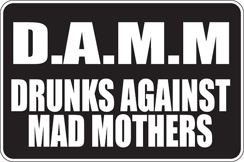 D.A.M.M Drunks Against Mad Mothers Funny Sign