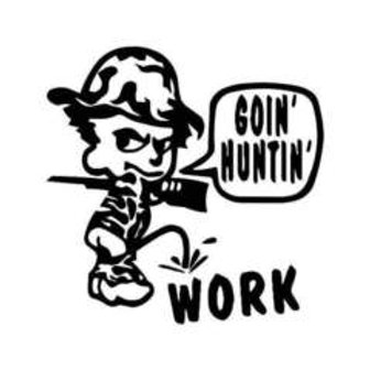 GONE HUNTIN Piss on Work Hunting Decal Sticker
