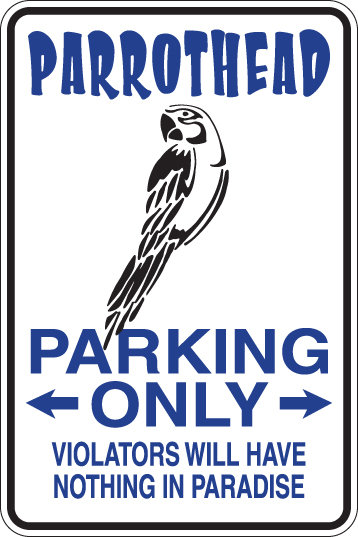PARROTHEAD Parking Only Violators Will HAVE NOTHING IN PARADISE Funny Sign