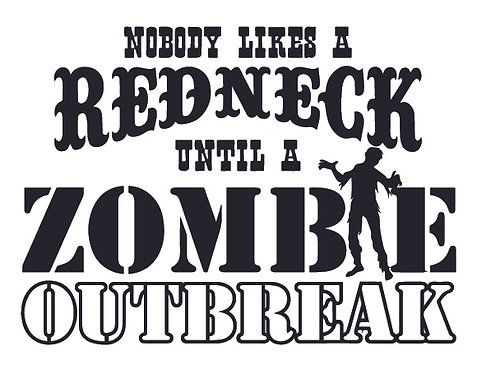 Nobody likes a redneck until a ZOMBIE OUTBREAK Decal Sticker