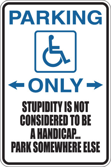 HANDICAPPED Parking Only STUPIDITY IN NOT A HANDICAP Funny Sign