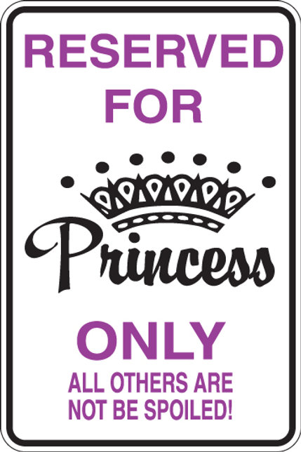 RESERVED FOR PRINCESS ONLY All Others Will NOT BE SPOILED Funny Sig