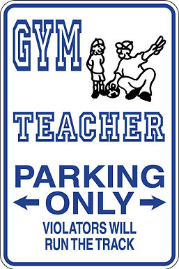 GYM TEACHER Parking Only Violators will RUN THE TRACK Funny Sign