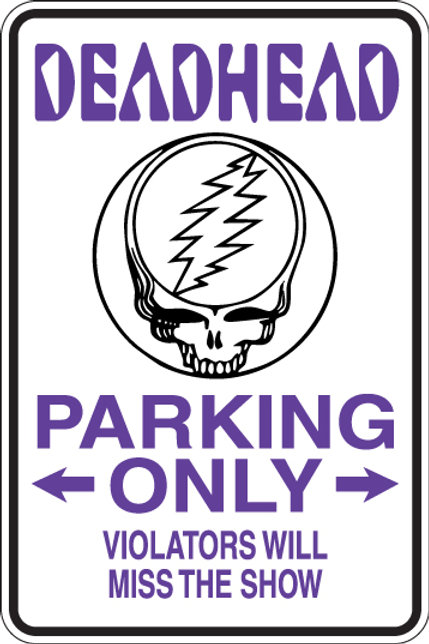 DEADHEAD Parking Only Violators Will MISS THE SHOW Funny Sign