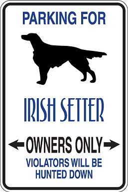 PARKING for Irish Setter OWNERS ONLY Violators will be Hunted Down Sign