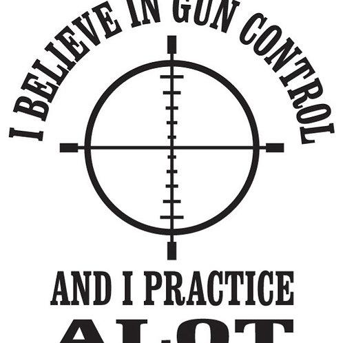 I believe in gun control and I practice ALOT Decal Sticker